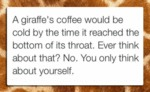A Giraffe's Coffee Would Be Cold By The Time...