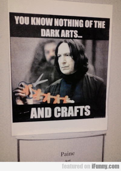 You Know Nothing Of The Dark Arts...