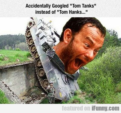 Accidentally Googled Tom Tanks...
