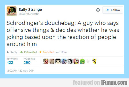 Schrodinger's Douchebag...
