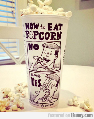 How To Eat Popcorn...