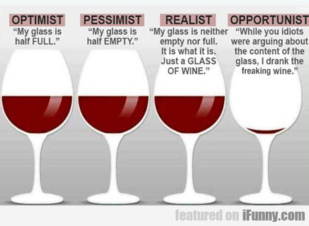 Optimist: My Glass Is Half Full...