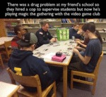 There Was A Drug Problem At My Friend's School...