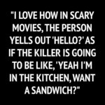 I Love How In Scary Movies...