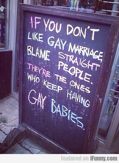 If You Don't Like Gay Marriage, Blame Straight...