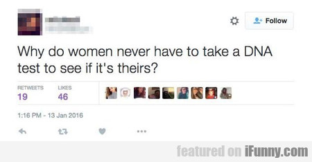 why do women never have to take a DNA test...
