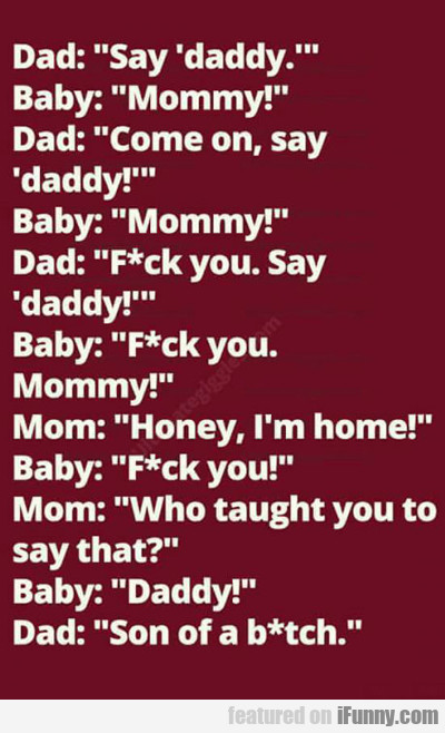 Dad: Say Daddy...