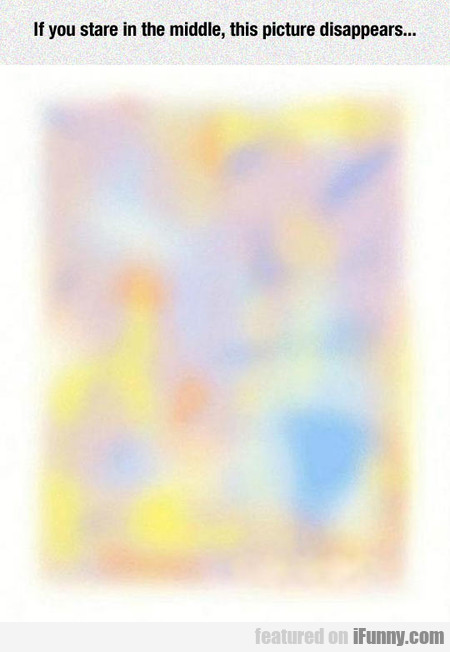 If You Stare In The Middle, Picture Disappears
