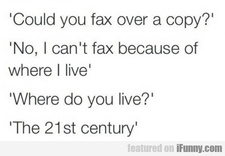 Could You Fax Over A Copy?