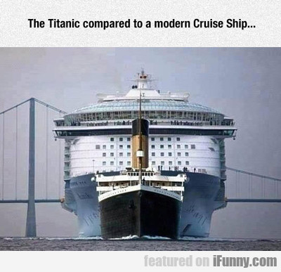 The Titanic Compared To A Modern Cruise Ship...