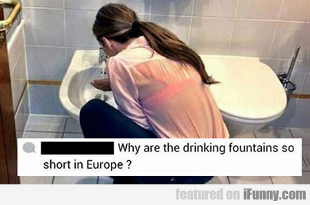 Why Are The Drinking Fountains So Short?