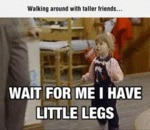 Walking Around With Taller Friends