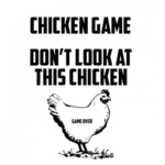 Chicken Game, Don't Look At This Chicken...