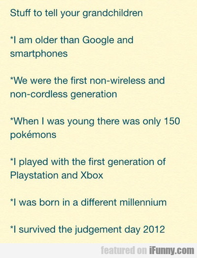 stuff that you can tell your grandchildren...