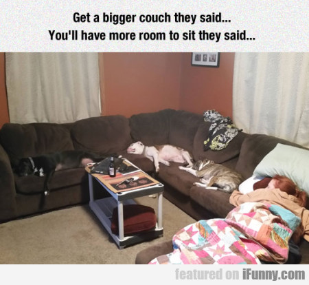 Get A Bigger Couch They Said