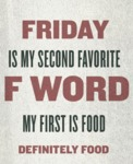 Friday Is My Second Favorite F Word...