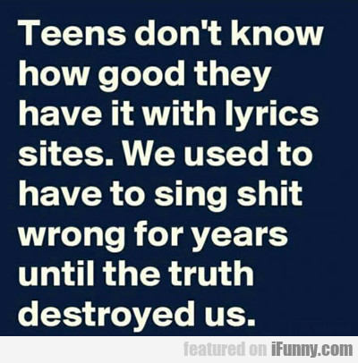 Teens Don't Know How Good They Have It...