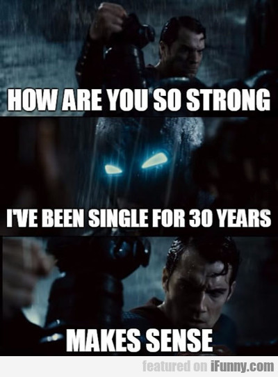 how are you so strong...