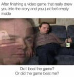 After Finishing A Video Game That Really Drew...