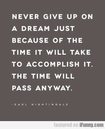 Never Give Up On A Dream Just Because Of The Time