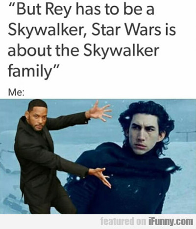 But Rey Has To Be A Skywalker...
