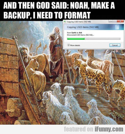 And Then God Said: Noah, Make Me A Backup...