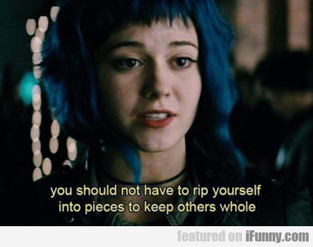 you should not have to rip yourself into pieces...