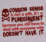 Common Sense Is Not A Gift Its A Punishment