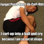 Forget Push Ups. I Do Curl Ups...