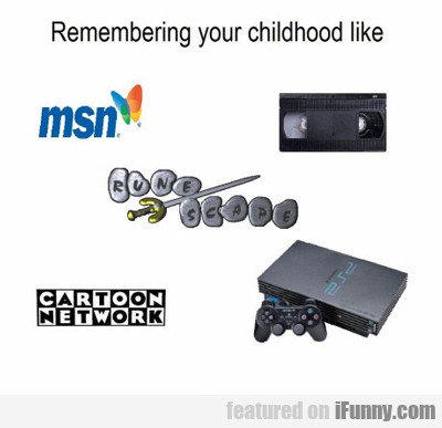 Remembering Your Childhood Like...
