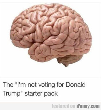 "The ""i'm Not Voting For Donald Trump"" Starter Pack"