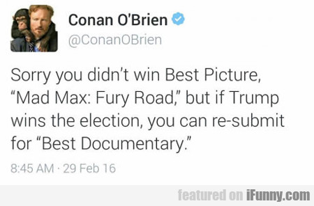 Sorry You Didn't Win Best Picture Mad Max...