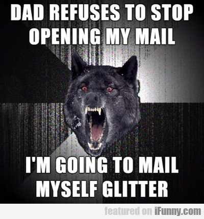 dad refuses to stop opening my mail...