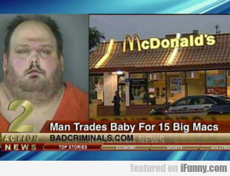 Man Trades Baby For 15 Big Macs...
