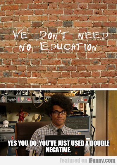 We Don't Need No Eduction...