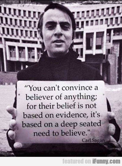 you cant convince a believer of anything