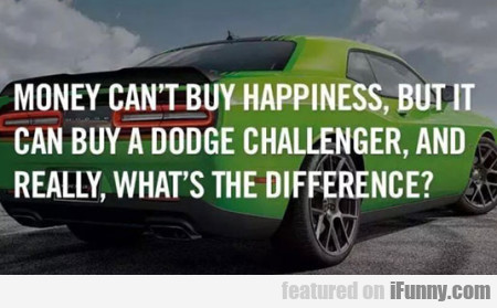 Money Cant Buy Happiness But It Can Buy