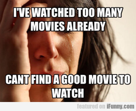 I've Watched Too Many Movies...