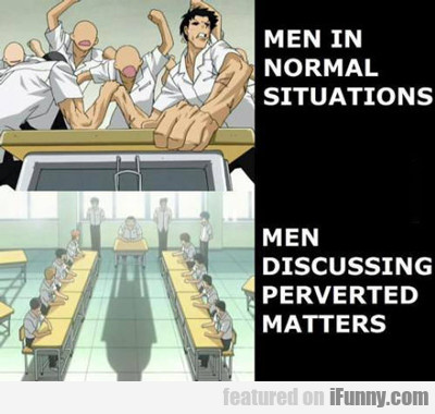 Men In Normal Situations...