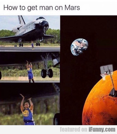 How To Get A Man On Mars...