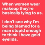 When Women Wear Make-up, They're Basically...