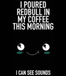 I Poured Red Bull In My Coffee This Morning...