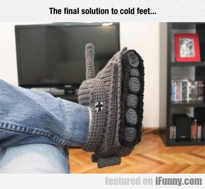 The Final Solution To Cold Feet...