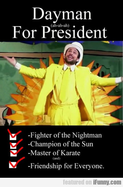 Dayman For President...