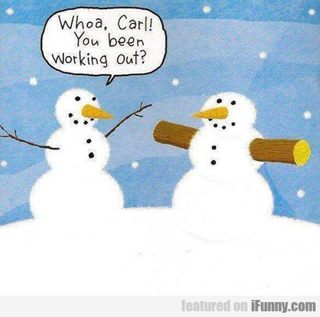 Whoa, Carl! You Been Working Out?