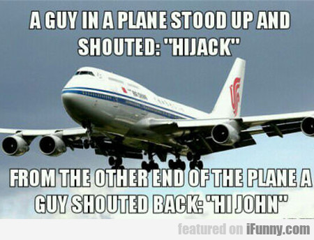 A Guy In A Plane Stood Up...