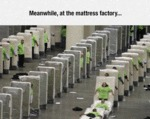 Meanwhile, At The Mattress Factory...
