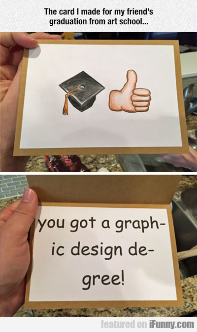 The Card I Made For My Friend's Graduation...