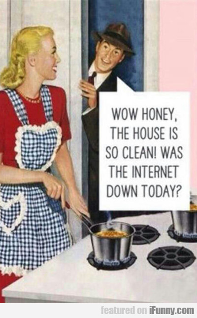 Wow Honey, The House Is So Clean...