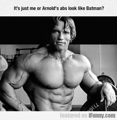 It It Just Me, Or Arnold's Abs Look Like...